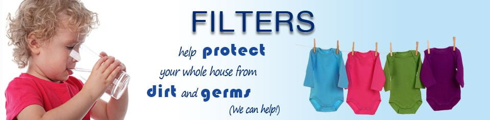 Filters help protect your whole house from dirt and germs