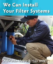 We Can Install Your Filter Systems (Adelaide Metro & Hills only)